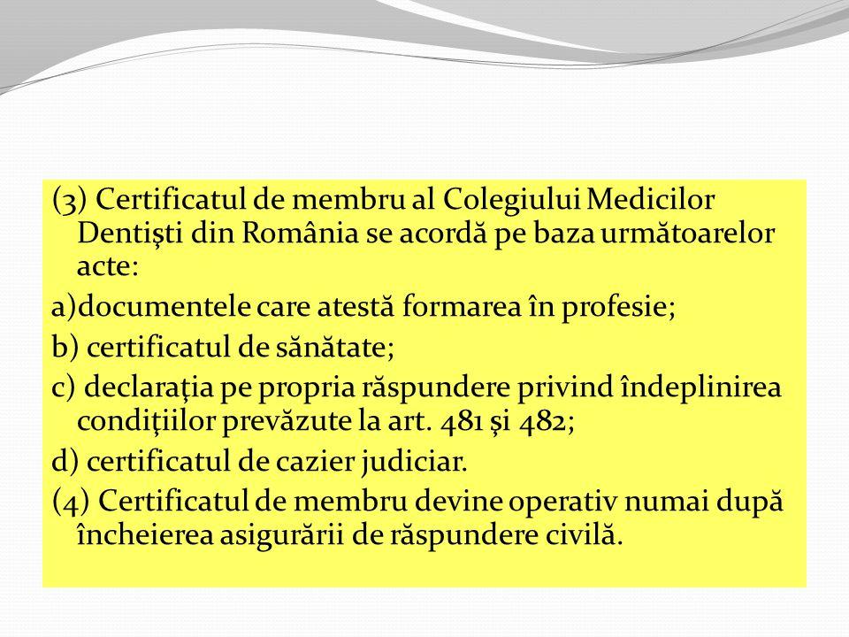 (3) Certificatul de membru al Colegiului Medicilor Dentişti din România se acordă pe baza următoarelor acte: