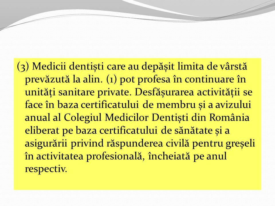 (3) Medicii dentiști care au depășit limita de vârstă prevăzută la alin.