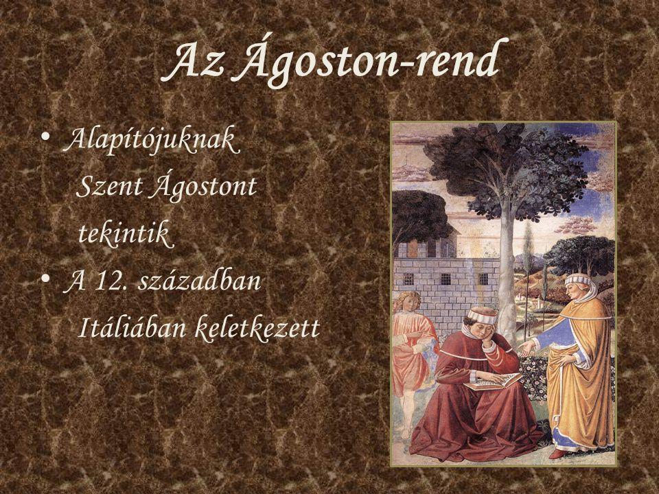 Az Ágoston-rend Alapítójuknak Szent Ágostont tekintik A 12. században