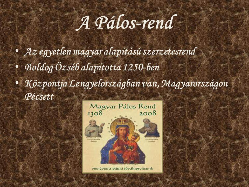 A Pálos-rend Az egyetlen magyar alapítású szerzetesrend