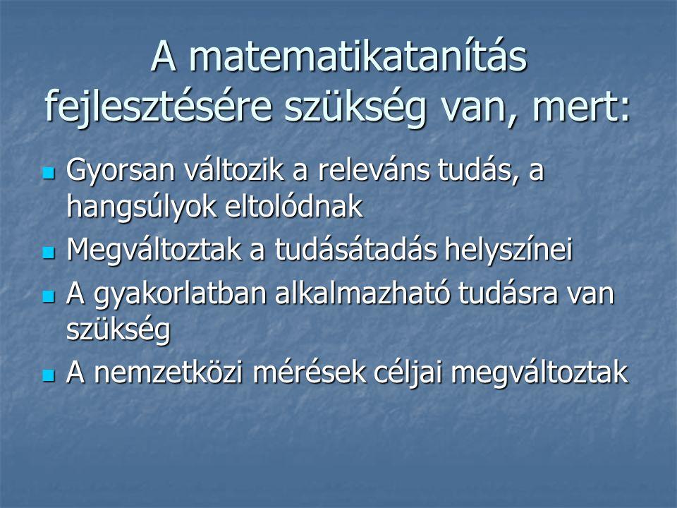 A matematikatanítás fejlesztésére szükség van, mert: