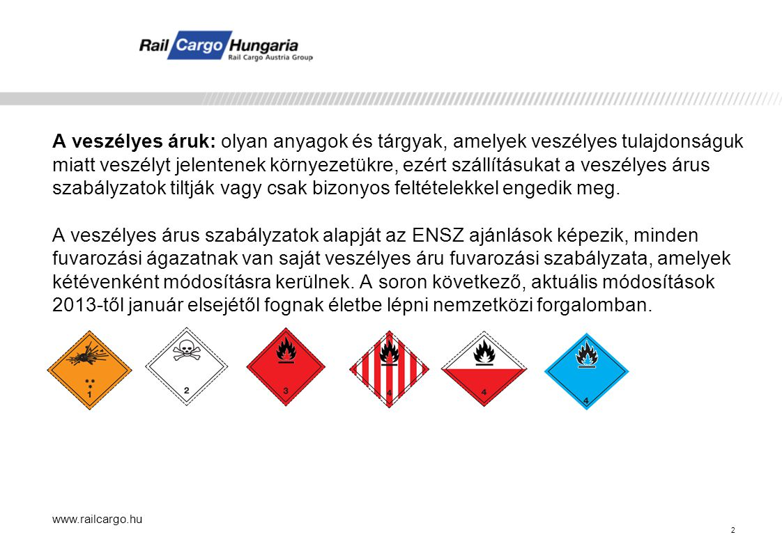 A veszélyes áruk: olyan anyagok és tárgyak, amelyek veszélyes tulajdonságuk miatt veszélyt jelentenek környezetükre, ezért szállításukat a veszélyes árus szabályzatok tiltják vagy csak bizonyos feltételekkel engedik meg. A veszélyes árus szabályzatok alapját az ENSZ ajánlások képezik, minden fuvarozási ágazatnak van saját veszélyes áru fuvarozási szabályzata, amelyek kétévenként módosításra kerülnek. A soron következő, aktuális módosítások 2013-től január elsejétől fognak életbe lépni nemzetközi forgalomban.