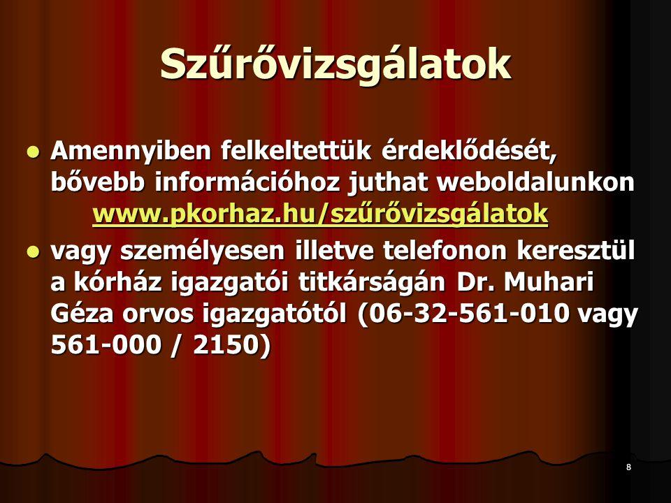 Szűrővizsgálatok Amennyiben felkeltettük érdeklődését, bővebb információhoz juthat weboldalunkon www.pkorhaz.hu/szűrővizsgálatok.