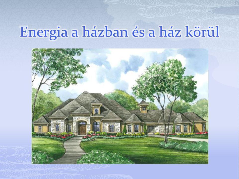 Energia a házban és a ház körül