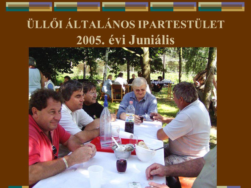 ÜLLŐI ÁLTALÁNOS IPARTESTÜLET 2005. évi Juniális