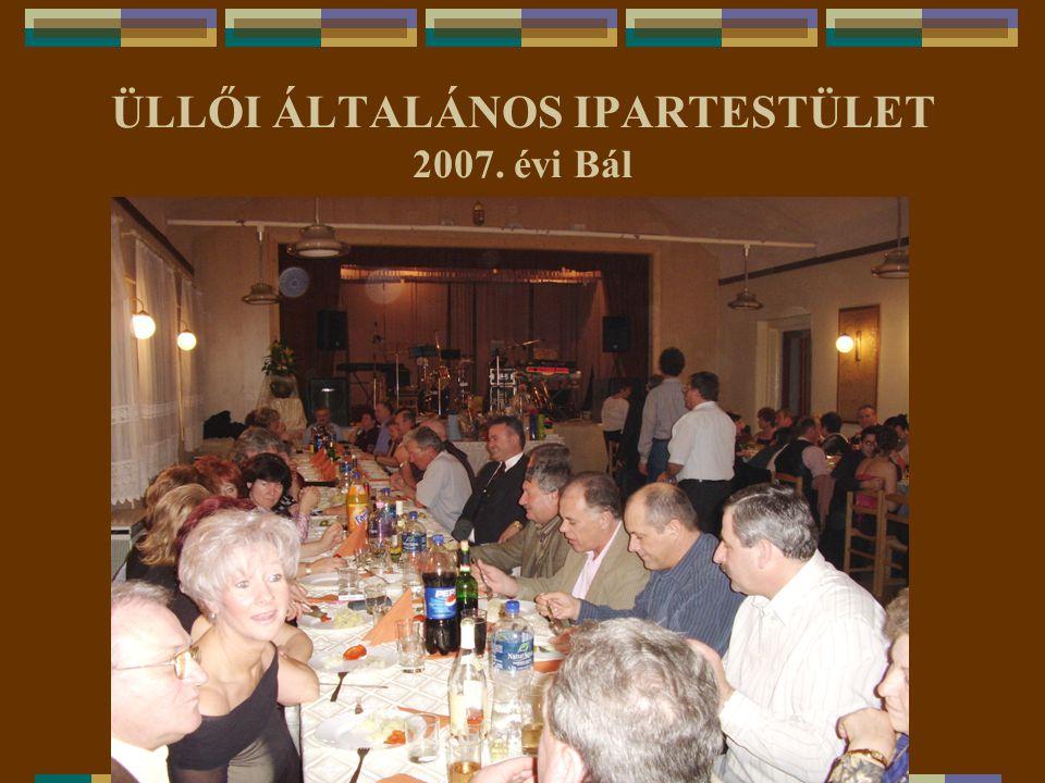 ÜLLŐI ÁLTALÁNOS IPARTESTÜLET 2007. évi Bál