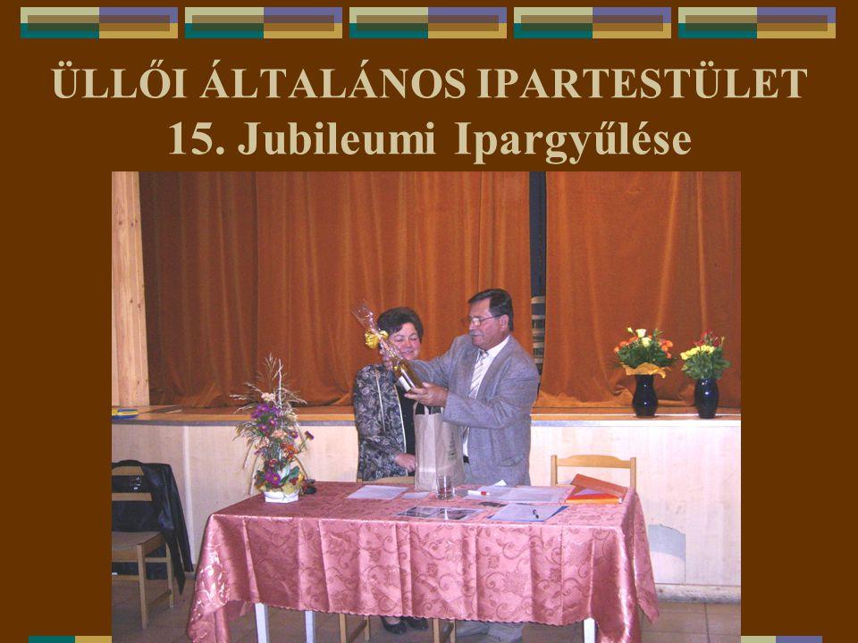 ÜLLŐI ÁLTALÁNOS IPARTESTÜLET 15. Jubileumi Ipargyűlése