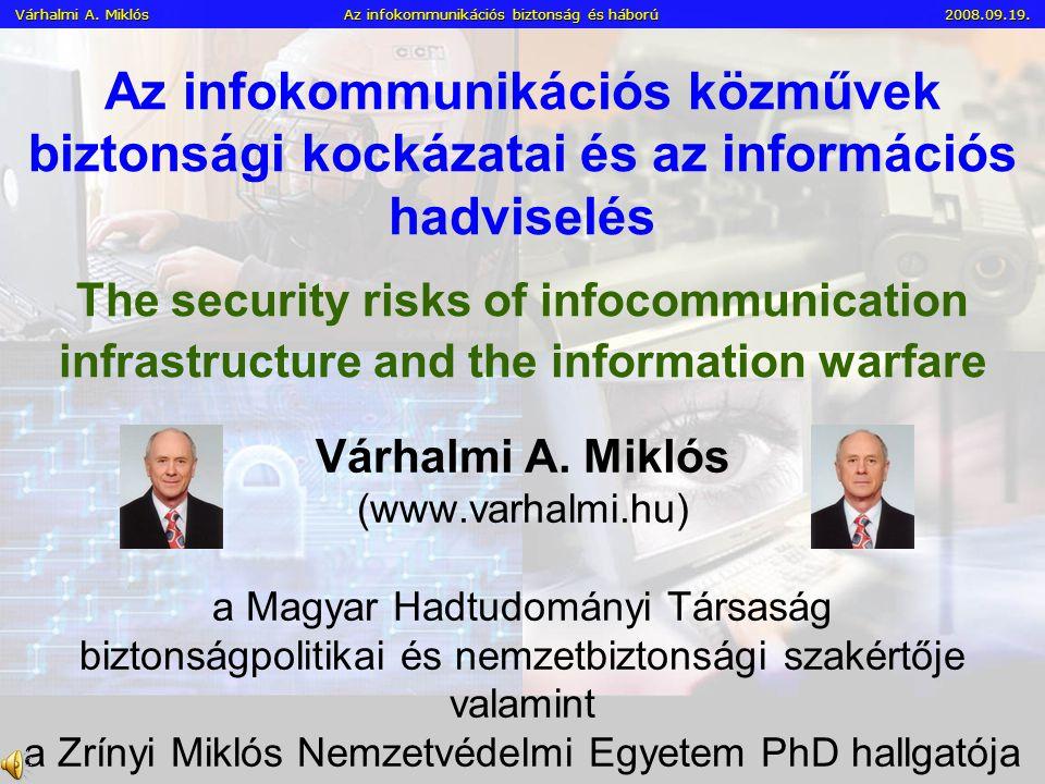 Várhalmi A. Miklós Az infokommunikációs biztonság és háború 2008. 09