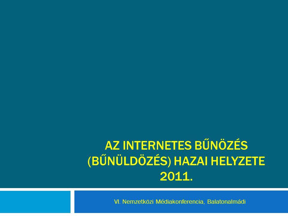 AZ INTERNETES BŰNÖZÉS (bűnüldözés) HAZAI HELYZETE 2011.