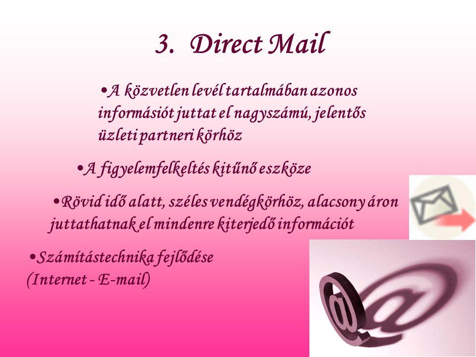 3. Direct Mail A közvetlen levél tartalmában azonos informásiót juttat el nagyszámú, jelentős üzleti partneri körhöz.