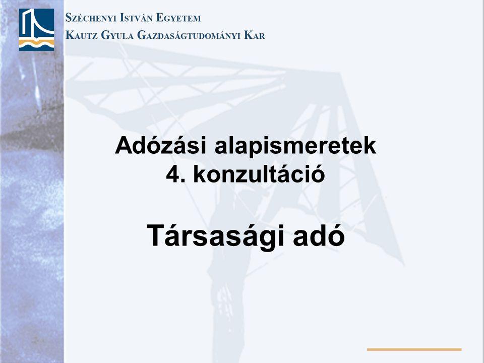 Adózási alapismeretek 4. konzultáció Társasági adó