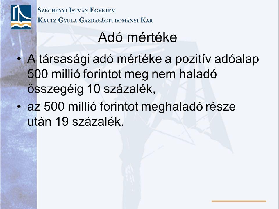 Adó mértéke A társasági adó mértéke a pozitív adóalap 500 millió forintot meg nem haladó összegéig 10 százalék,