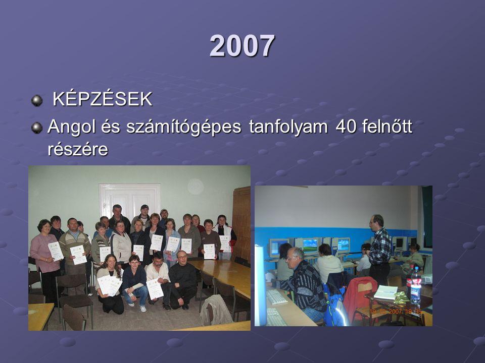 2007 KÉPZÉSEK Angol és számítógépes tanfolyam 40 felnőtt részére