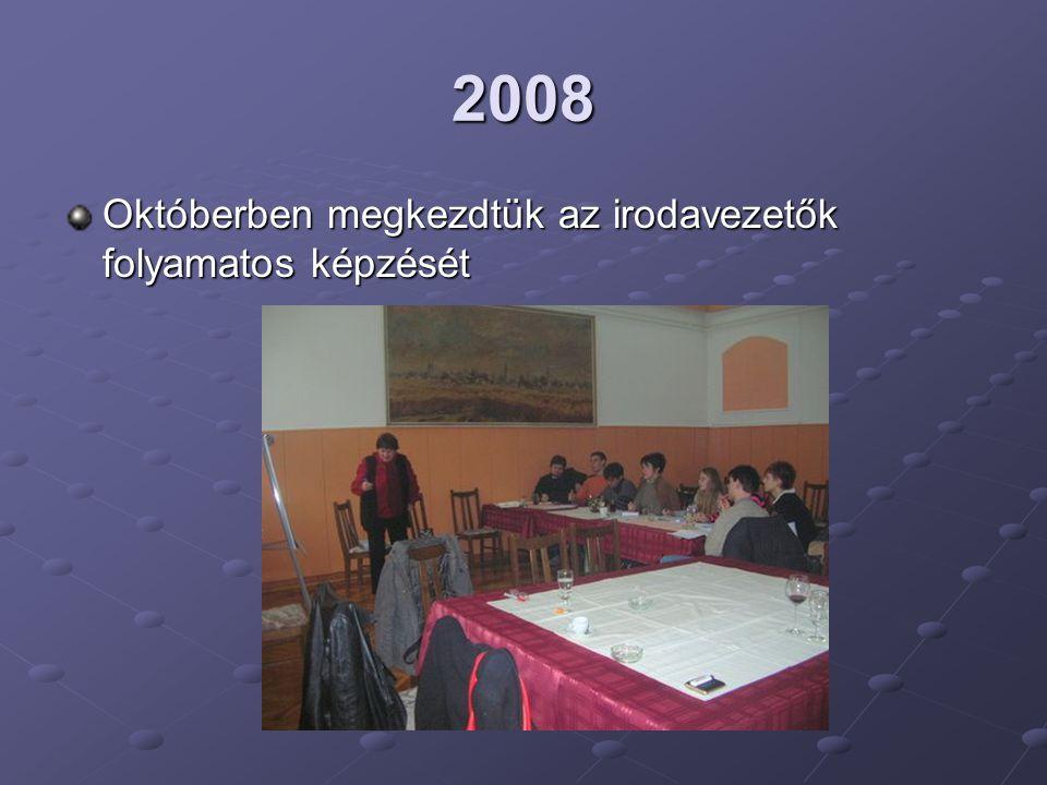 2008 Októberben megkezdtük az irodavezetők folyamatos képzését