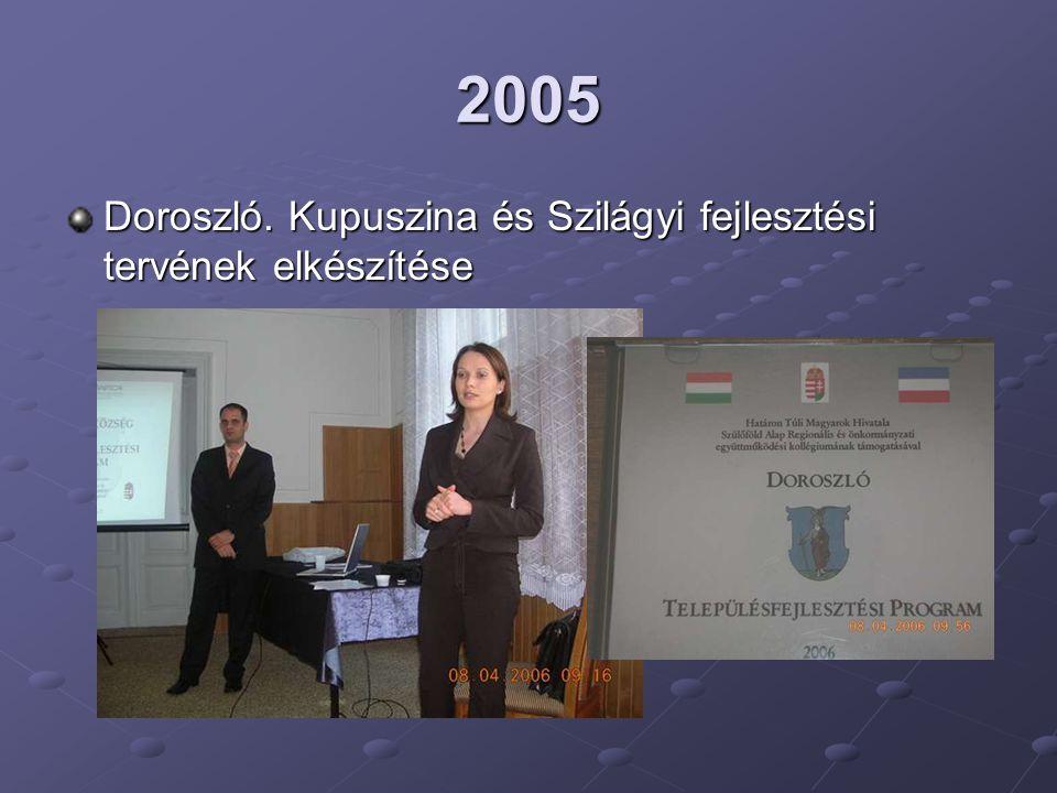 2005 Doroszló. Kupuszina és Szilágyi fejlesztési tervének elkészítése