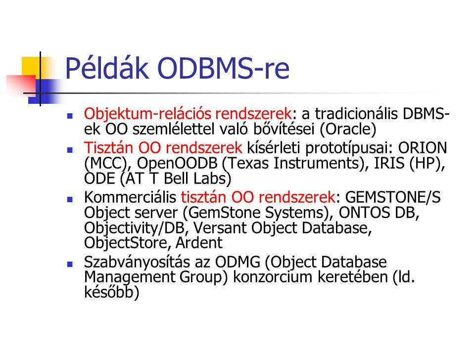 Példák ODBMS-re Objektum-relációs rendszerek: a tradicionális DBMS-ek OO szemlélettel való bővítései (Oracle)