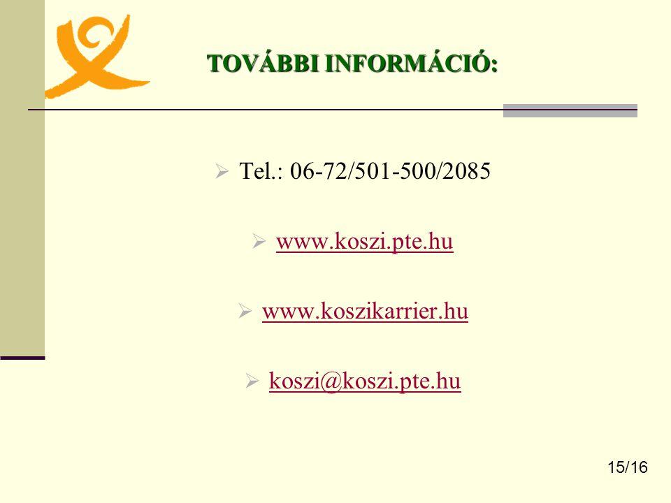 TOVÁBBI INFORMÁCIÓ: Tel.: 06-72/501-500/2085 www.koszi.pte.hu