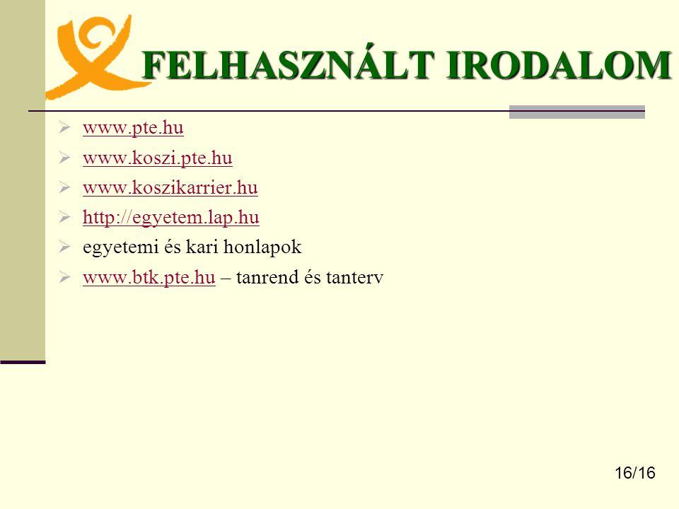 FELHASZNÁLT IRODALOM www.pte.hu www.koszi.pte.hu www.koszikarrier.hu