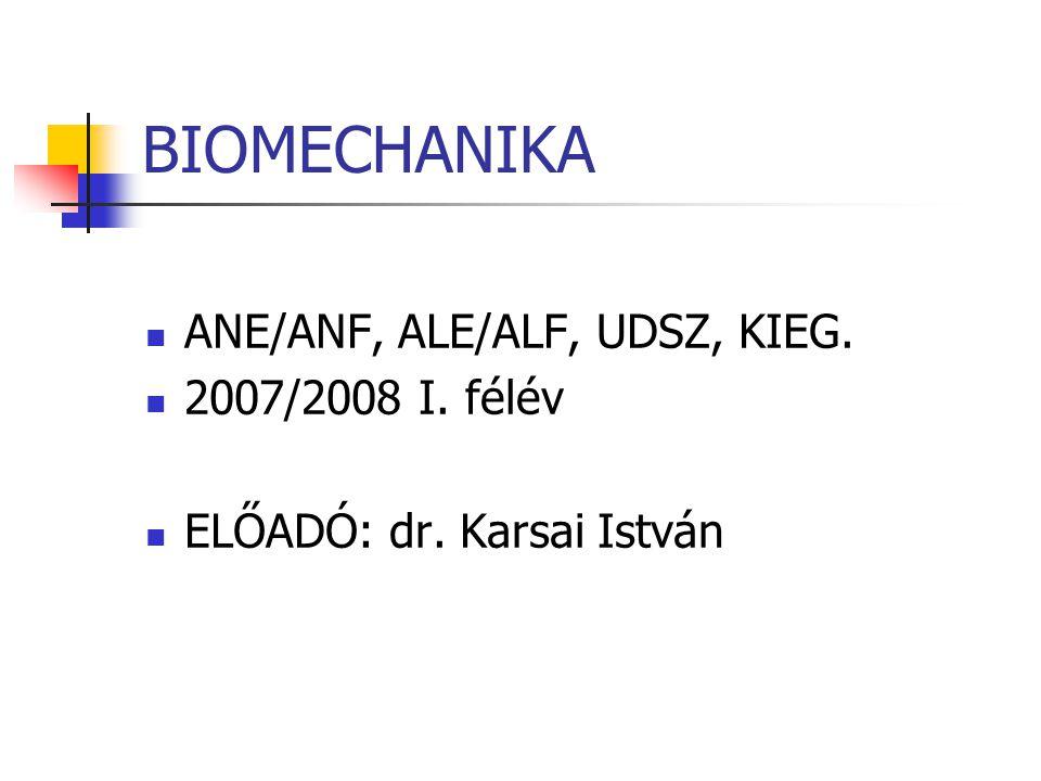 BIOMECHANIKA ANE/ANF, ALE/ALF, UDSZ, KIEG. 2007/2008 I. félév