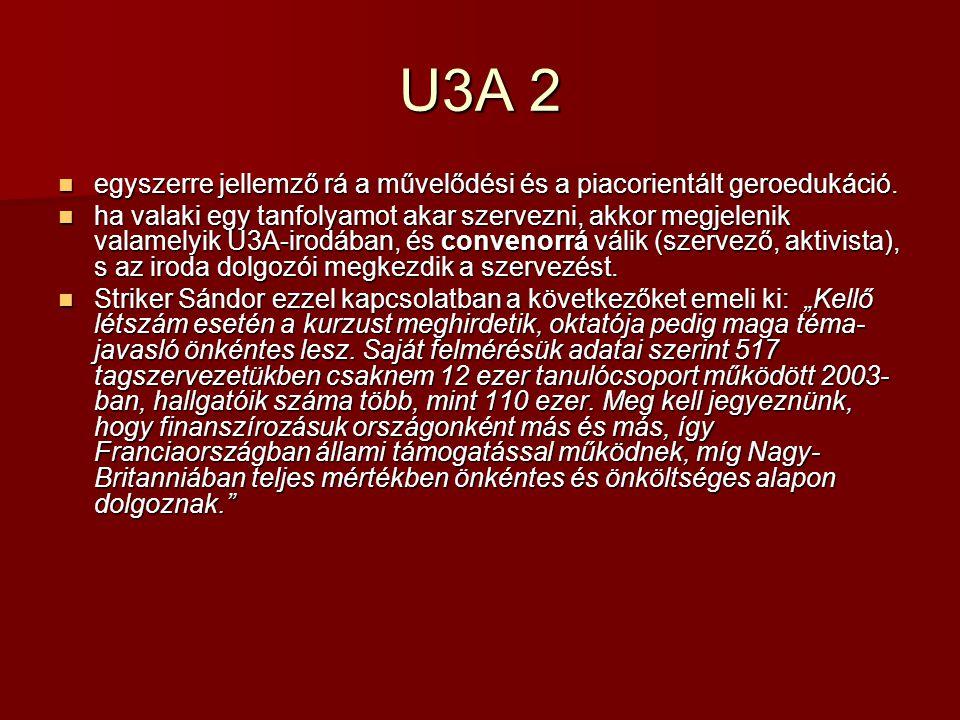 U3A 2 egyszerre jellemző rá a művelődési és a piacorientált geroedukáció.