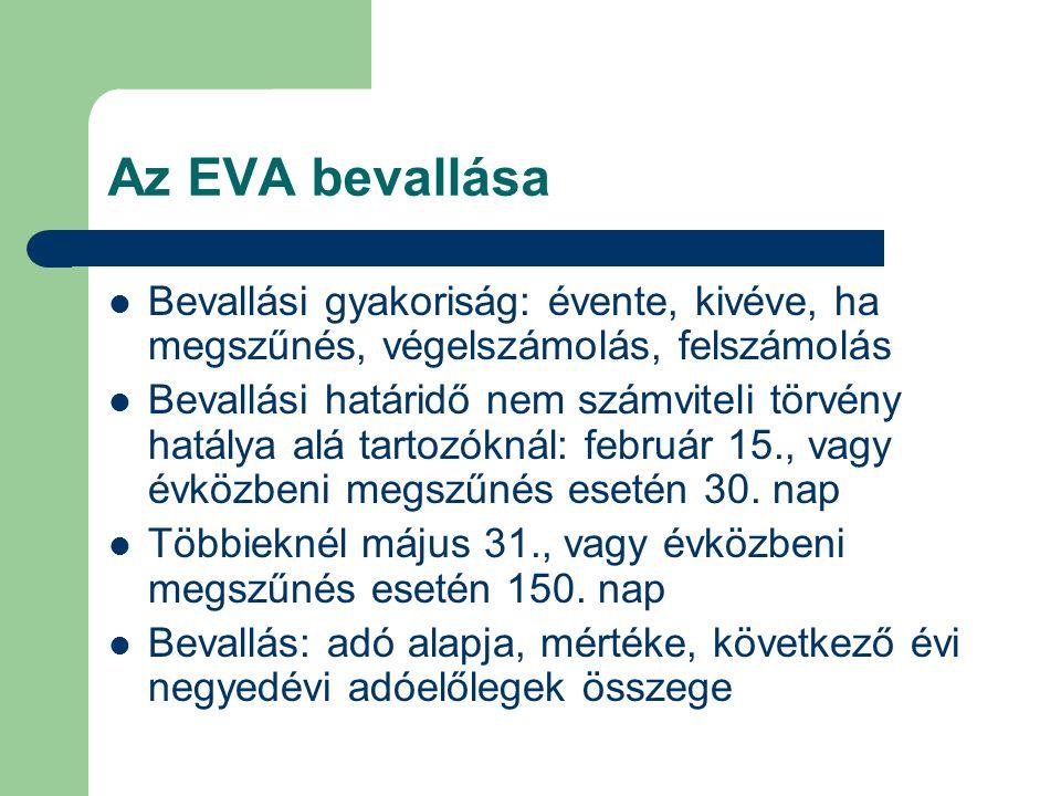 Az EVA bevallása Bevallási gyakoriság: évente, kivéve, ha megszűnés, végelszámolás, felszámolás.