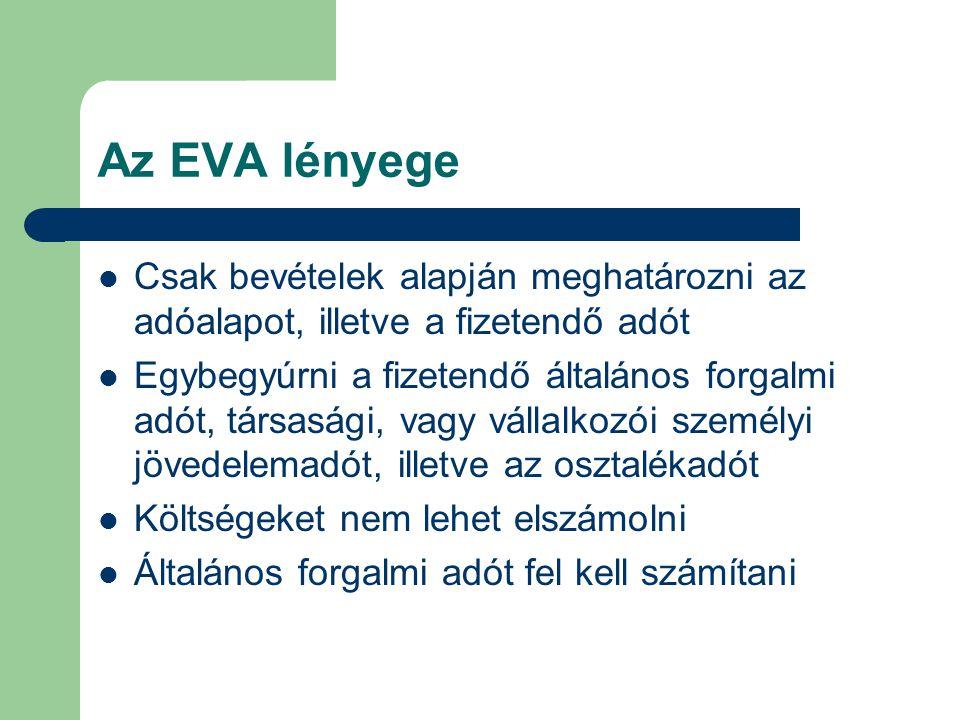 Az EVA lényege Csak bevételek alapján meghatározni az adóalapot, illetve a fizetendő adót.