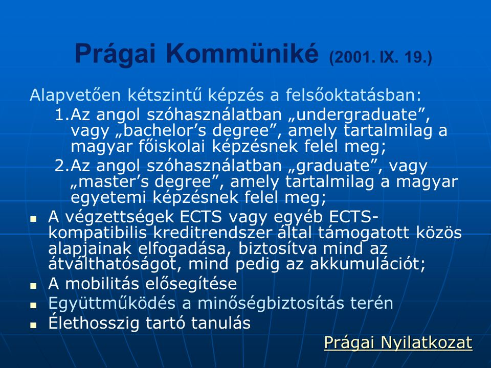 Prágai Kommüniké (2001. IX. 19.) Alapvetően kétszintű képzés a felsőoktatásban: