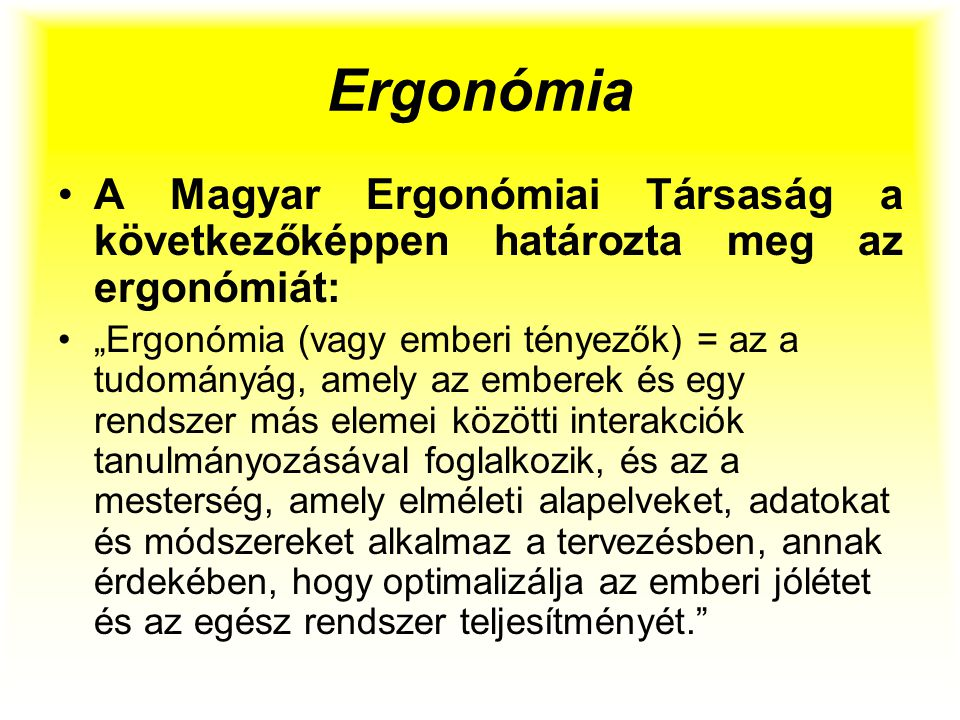 Ergonómia A Magyar Ergonómiai Társaság a következőképpen határozta meg az ergonómiát: