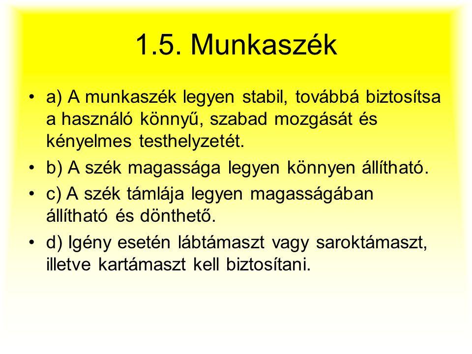 1.5. Munkaszék a) A munkaszék legyen stabil, továbbá biztosítsa a használó könnyű, szabad mozgását és kényelmes testhelyzetét.