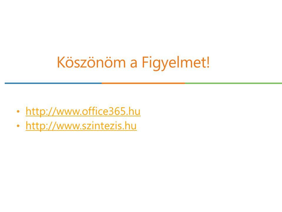 Köszönöm a Figyelmet! http://www.office365.hu http://www.szintezis.hu