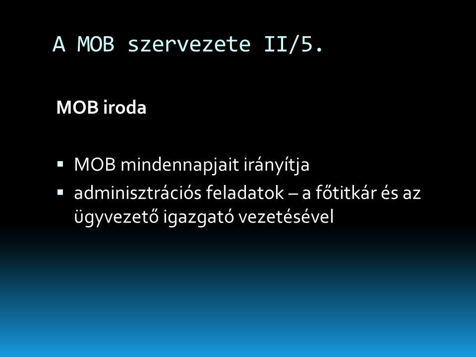 A MOB szervezete II/5. MOB iroda MOB mindennapjait irányítja