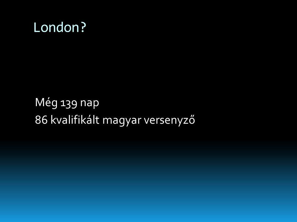 London Még 139 nap 86 kvalifikált magyar versenyző