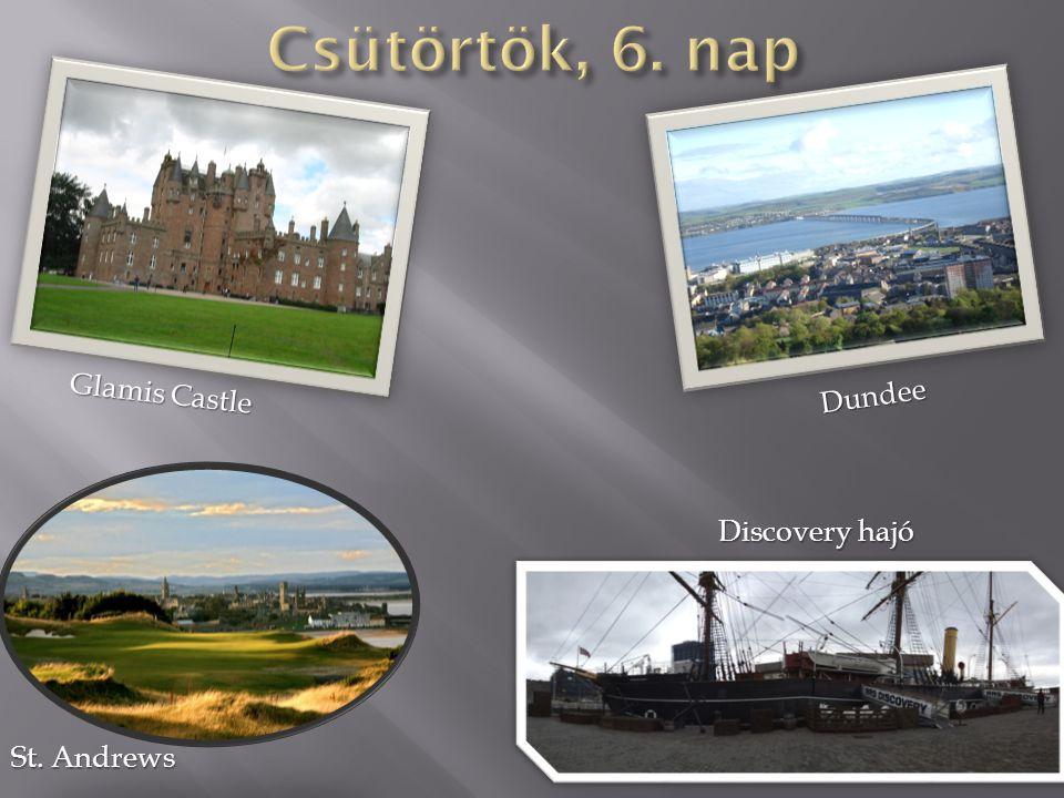 Csütörtök, 6. nap Glamis Castle Dundee Discovery hajó St. Andrews
