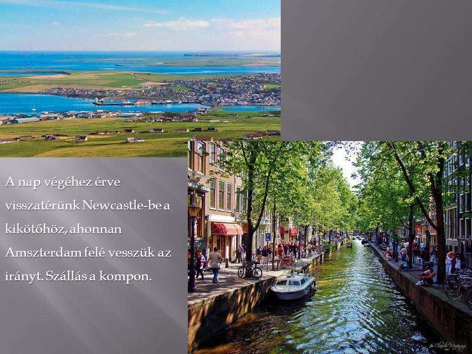 A nap végéhez érve visszatérünk Newcastle-be a kikötőhöz, ahonnan Amszterdam felé vesszük az irányt.