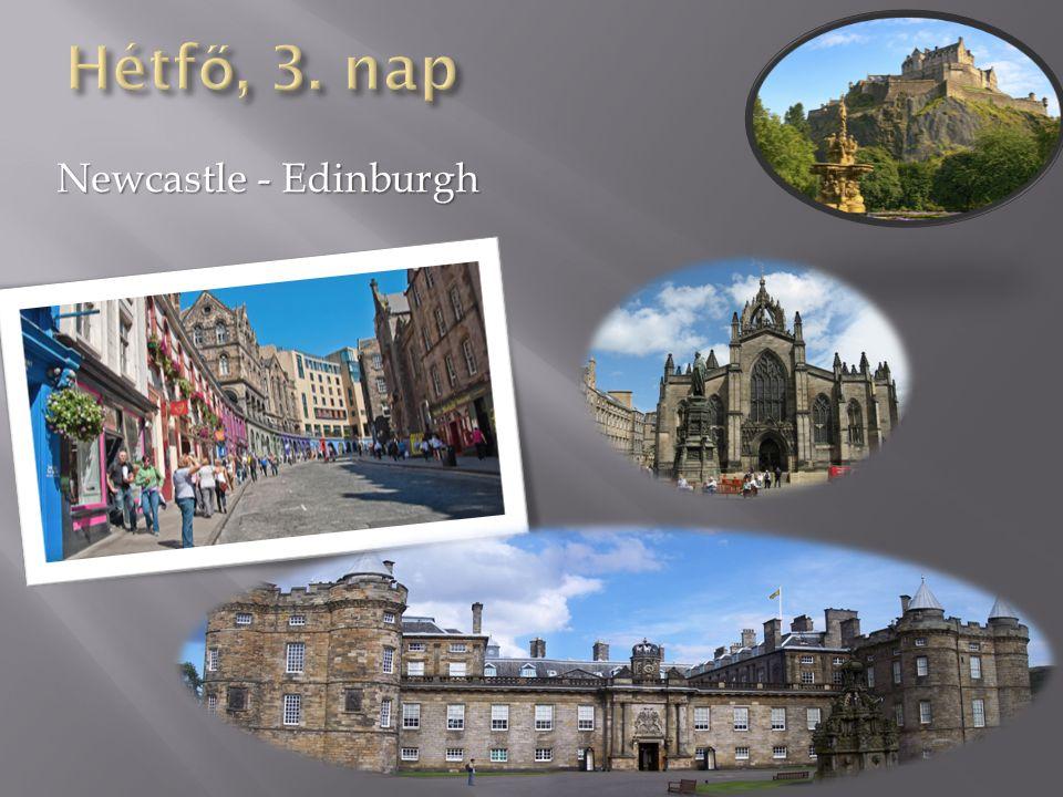 Hétfő, 3. nap Newcastle - Edinburgh