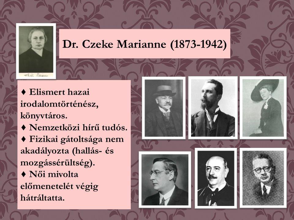 Dr. Czeke Marianne (1873-1942) ♦ Elismert hazai irodalomtörténész, könyvtáros. ♦ Nemzetközi hírű tudós.