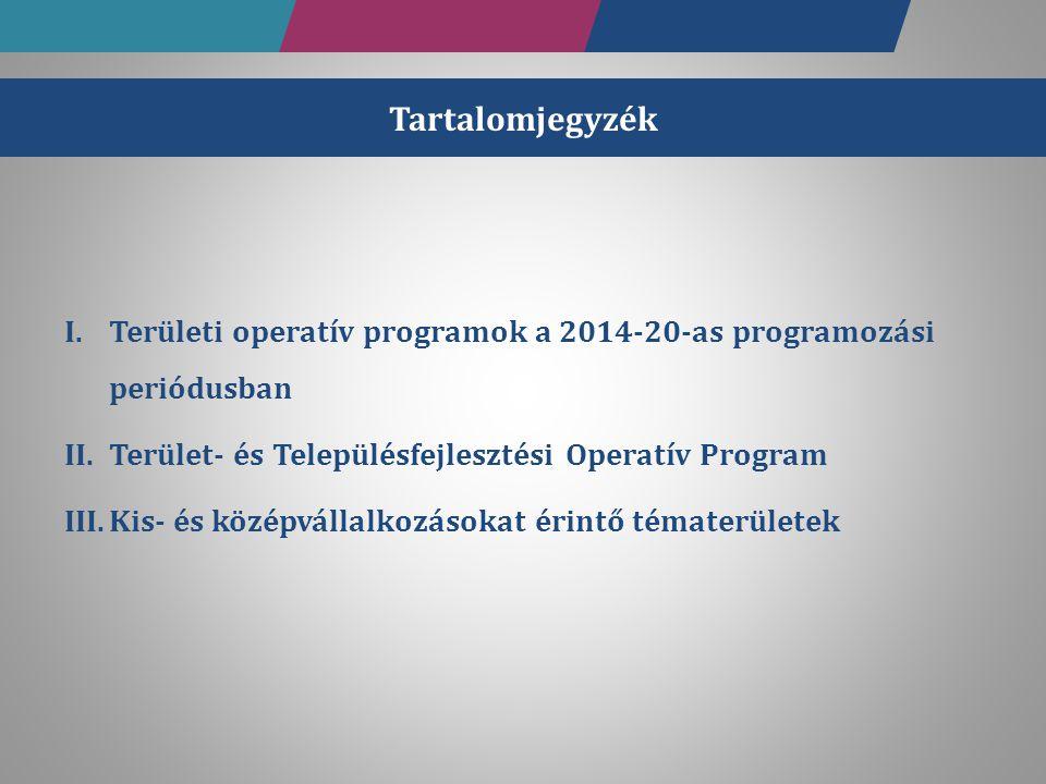 Tartalomjegyzék Területi operatív programok a 2014-20-as programozási periódusban. Terület- és Településfejlesztési Operatív Program.