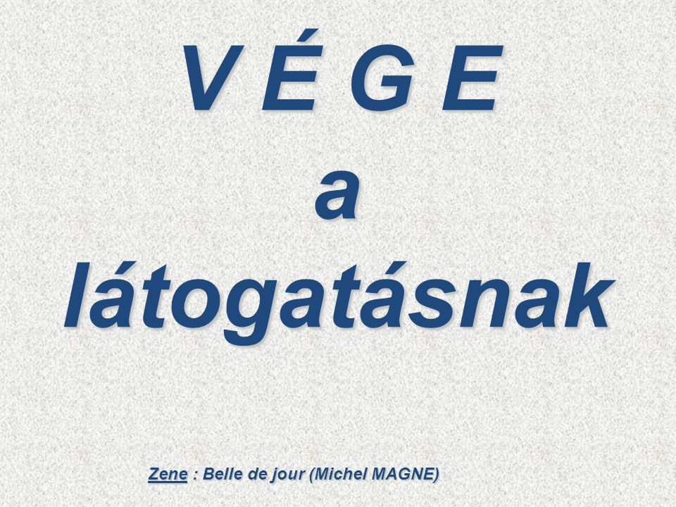 V É G E a látogatásnak Zene : Belle de jour (Michel MAGNE)