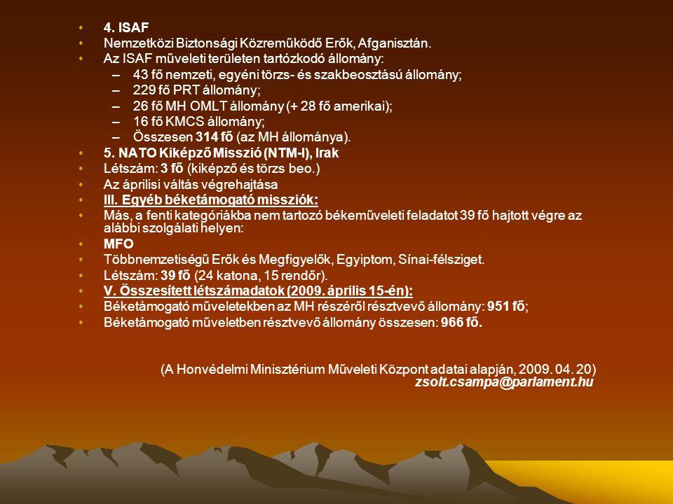 4. ISAF Nemzetközi Biztonsági Közreműködő Erők, Afganisztán. Az ISAF műveleti területen tartózkodó állomány: