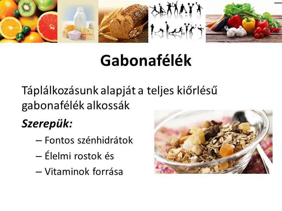 Gabonafélék Táplálkozásunk alapját a teljes kiőrlésű gabonafélék alkossák. Szerepük: Fontos szénhidrátok.