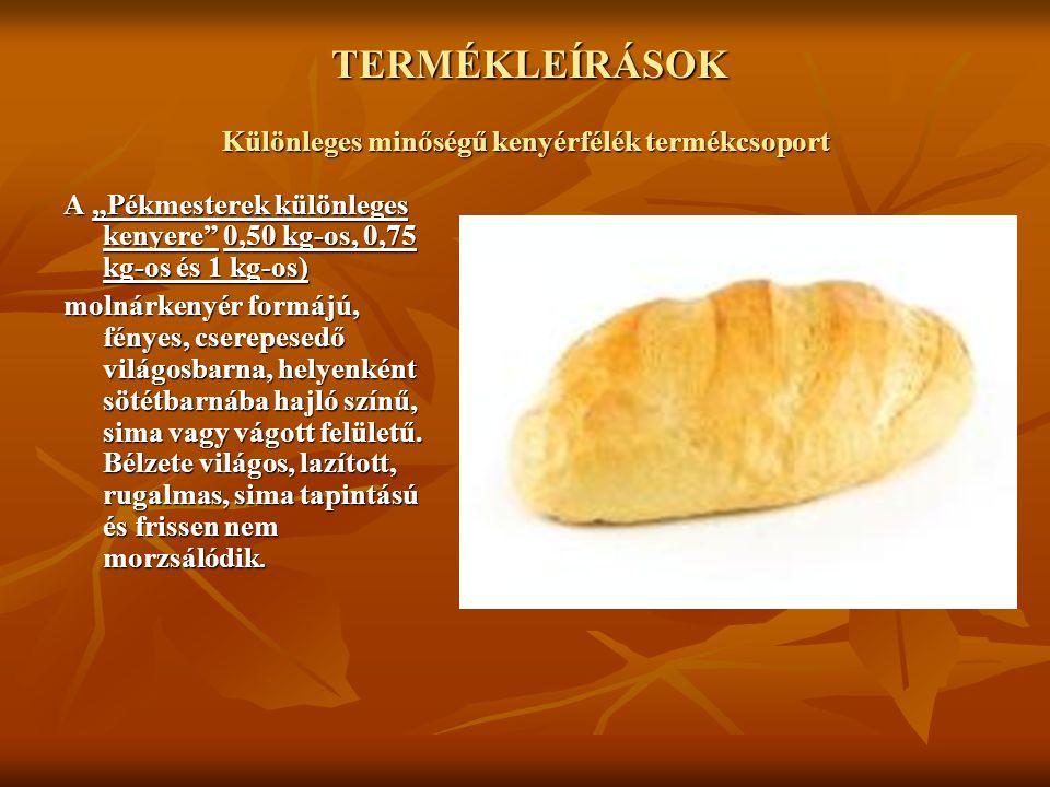 TERMÉKLEÍRÁSOK Különleges minőségű kenyérfélék termékcsoport