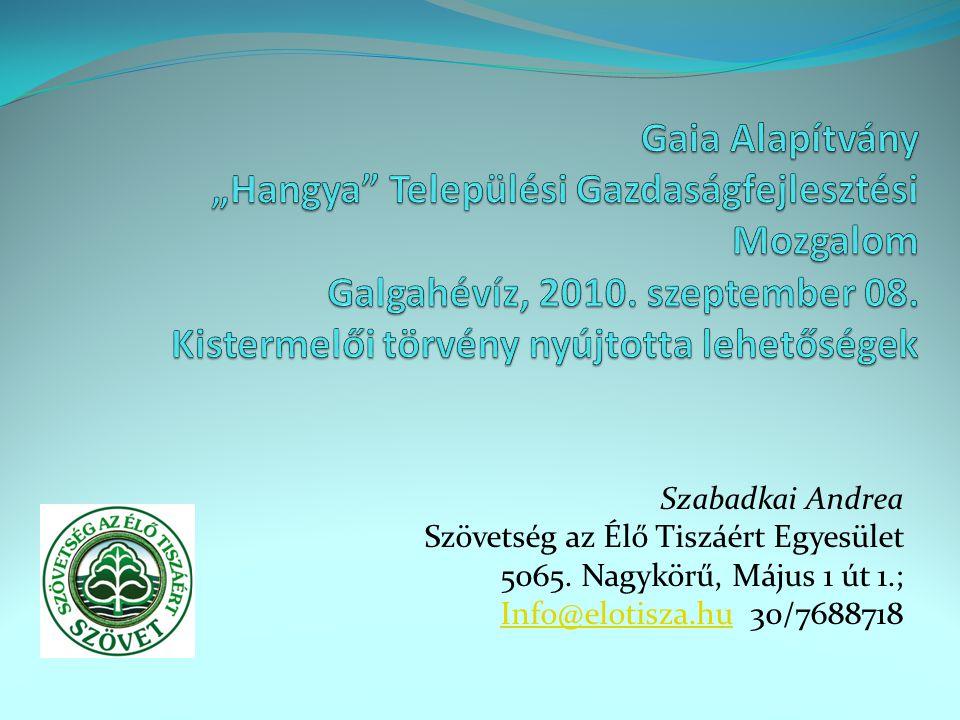 """Gaia Alapítvány """"Hangya Települési Gazdaságfejlesztési Mozgalom Galgahévíz, 2010. szeptember 08. Kistermelői törvény nyújtotta lehetőségek"""