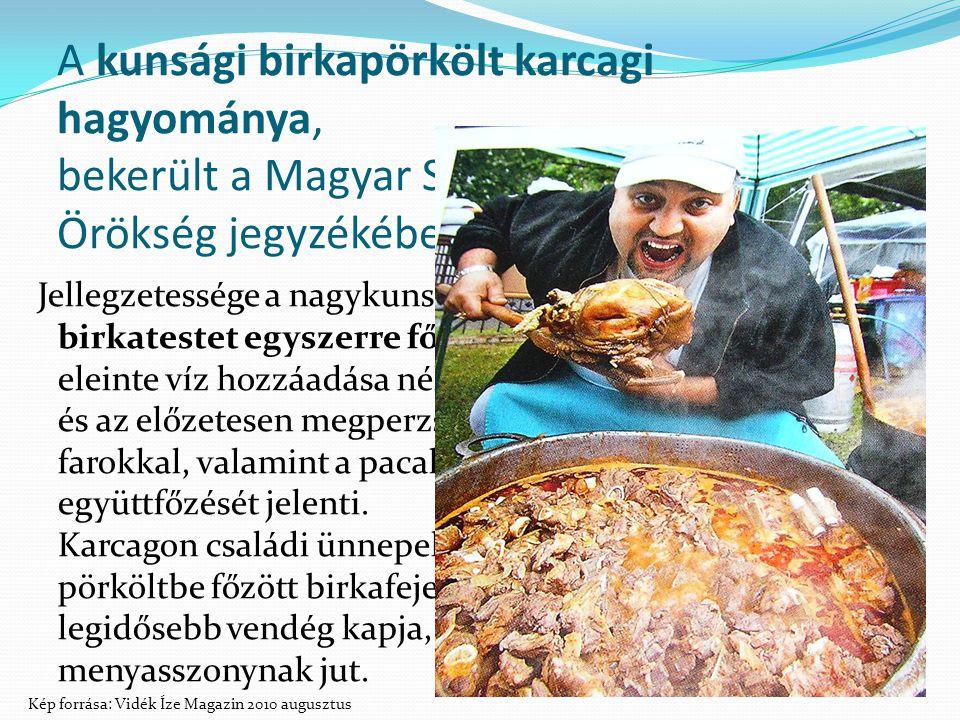 A kunsági birkapörkölt karcagi hagyománya, bekerült a Magyar Szellemi Kulturális Örökség jegyzékébe (UNESCO).