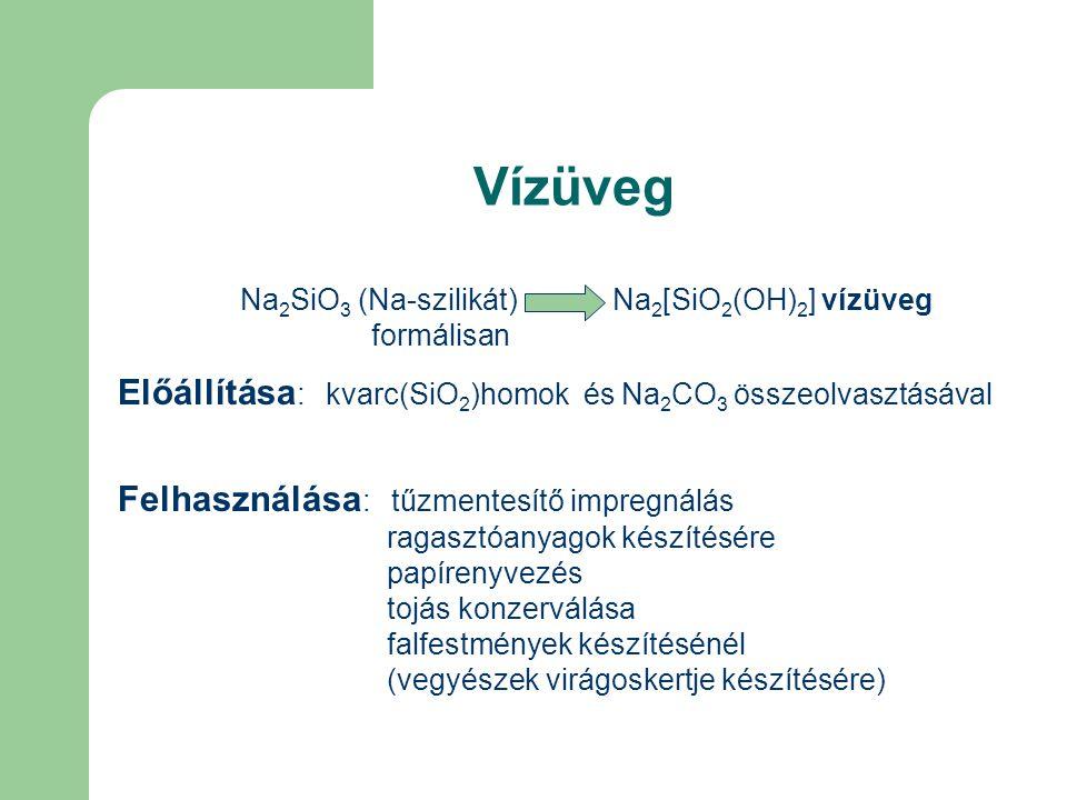 Vízüveg Előállítása: kvarc(SiO2)homok és Na2CO3 összeolvasztásával