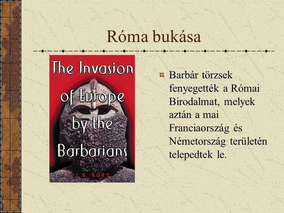 Róma bukása Barbár törzsek fenyegették a Római Birodalmat, melyek aztán a mai Franciaország és Németország területén telepedtek le.