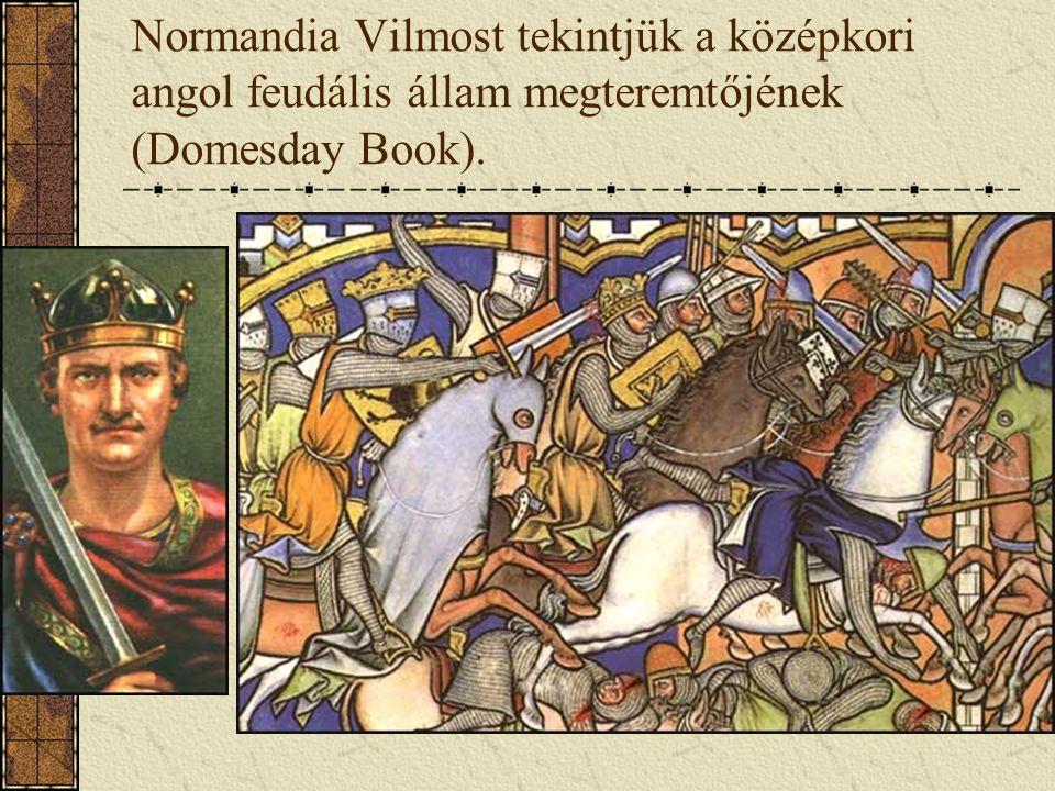 Normandia Vilmost tekintjük a középkori angol feudális állam megteremtőjének (Domesday Book).