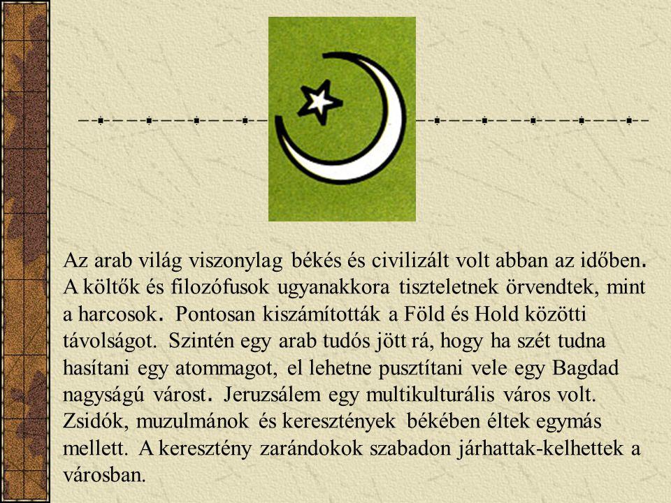 Az arab világ viszonylag békés és civilizált volt abban az időben