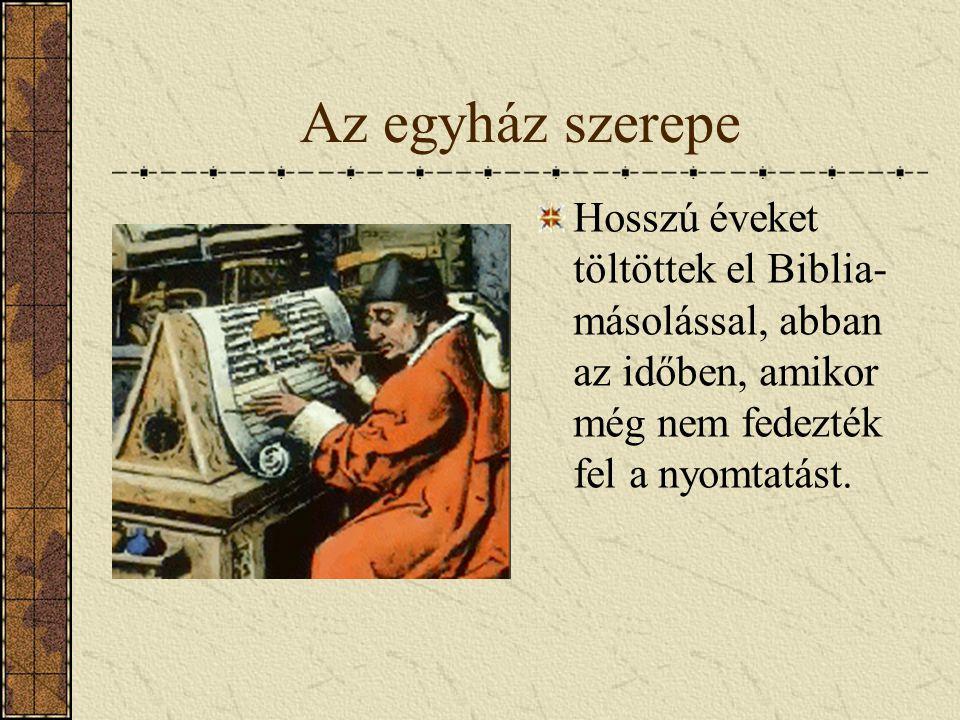 Az egyház szerepe Hosszú éveket töltöttek el Biblia-másolással, abban az időben, amikor még nem fedezték fel a nyomtatást.