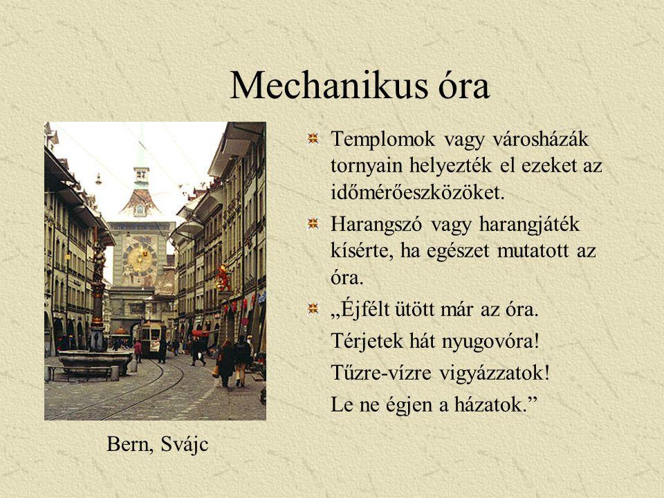 Mechanikus óra Templomok vagy városházák tornyain helyezték el ezeket az időmérőeszközöket.