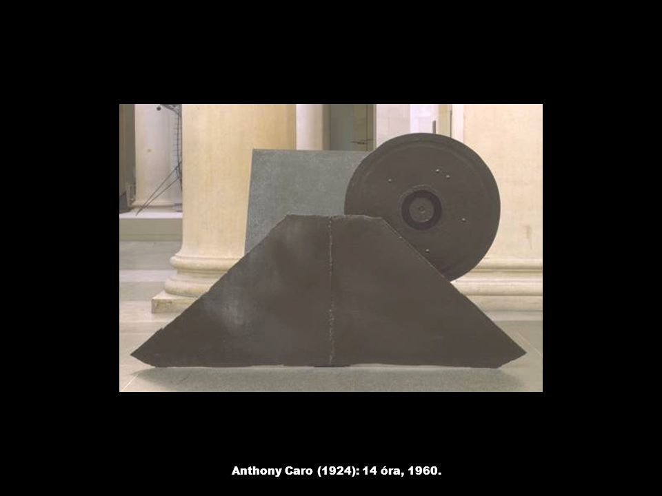 Anthony Caro (1924): 14 óra, 1960.